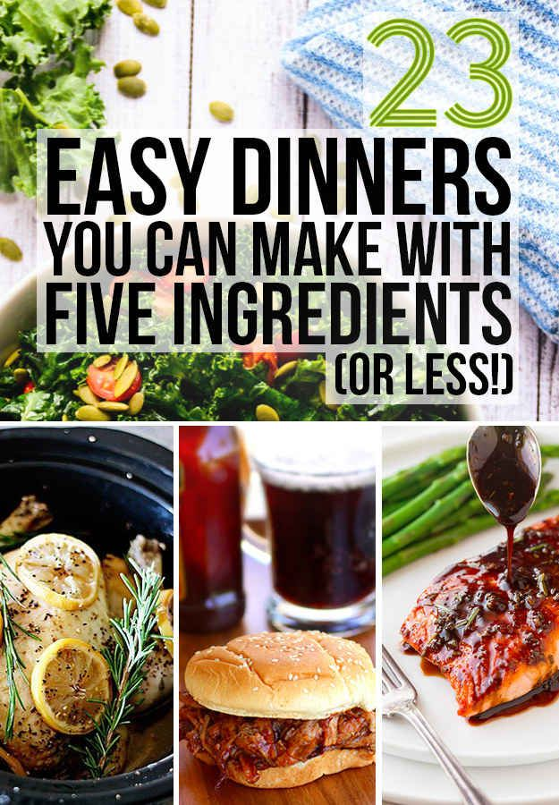 23 Easy Five-Ingredient Dinner Recipes OMG I want to make all of these!