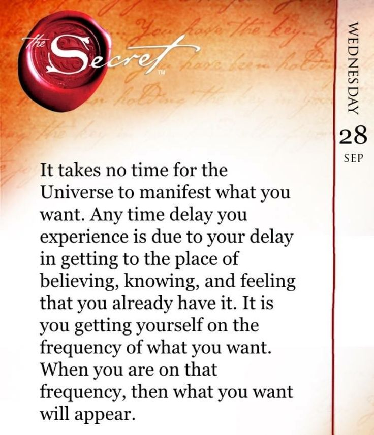 It takes no time for the Universe to manifest what you want. Any time delay you experience is due to your delay in getting to the place of believing, knowing, and feeling that you already have it. It is you getting yourself on the frequency of what you want. When you are on that frequency, then what you want will appear. Learn how to master your connection to the Universe every day to create an inspiring life of your dreams with The Secret Daily Teachings App: http://apple.co/1Ocxc3w
