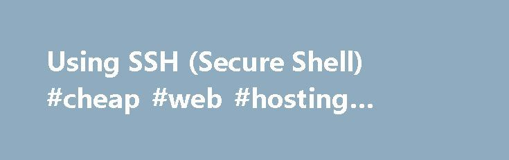 Using SSH (Secure Shell) #cheap #web #hosting #australia http://hosting.remmont.com/using-ssh-secure-shell-cheap-web-hosting-australia/  #ssh hosting # How to access your account using SSH Table of Contents What is SSH? Secure Shell (SSH) is a protocol that provides secure command-line access to your A2 Hosting account. By using SSH, you can remotely log in... Read more