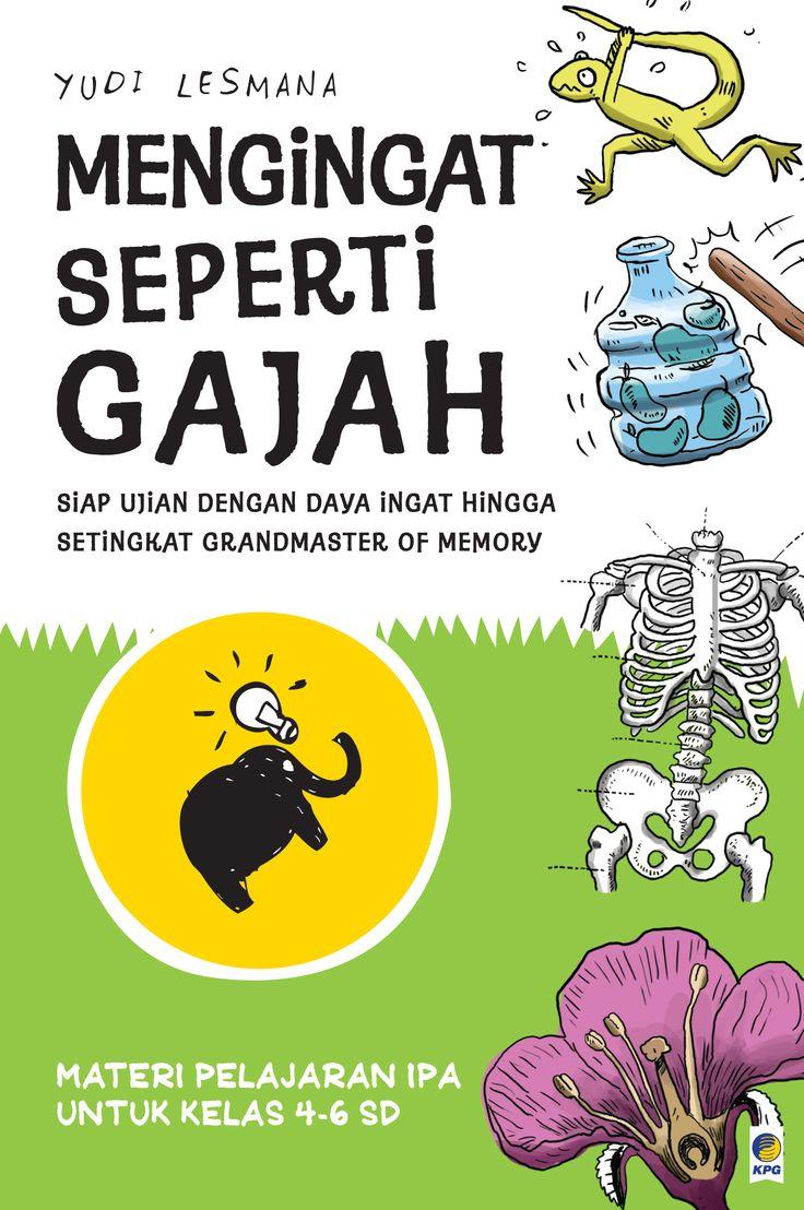 Mengingat Seperti Gajah: Materi Pelajaran IPA untuk kelas 4 - 6 SD by Yudi Lesmana :)