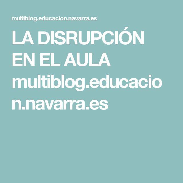 LA DISRUPCIÓN  EN EL AULA multiblog.educacion.navarra.es