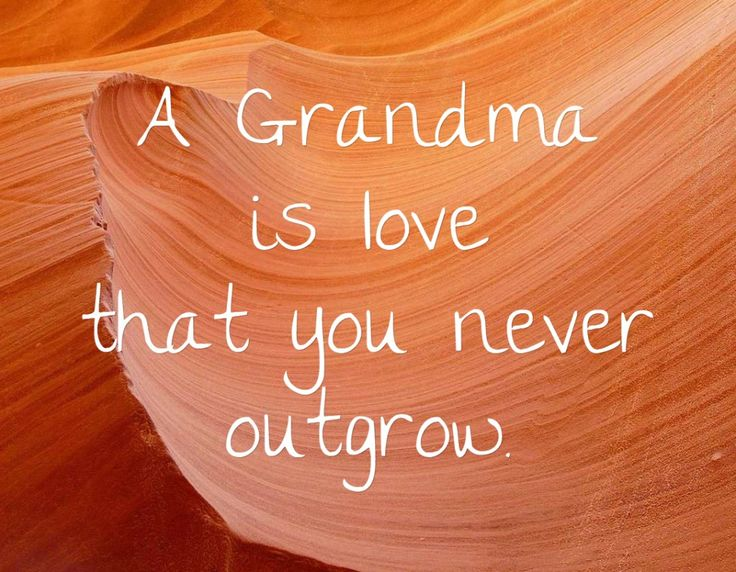 A Grandma is love that you never outgrow ...