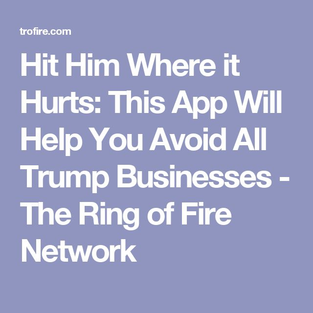 Hit Him Where it Hurts: This App Will Help You Avoid All Trump Businesses - The Ring of Fire Network