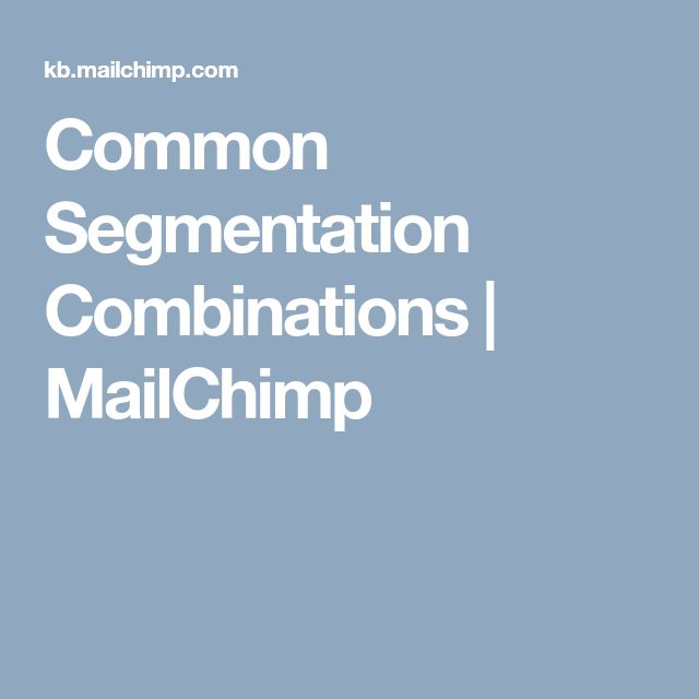 Common Segmentation Combinations Mailchimp Segmentation Mailchimp Combination