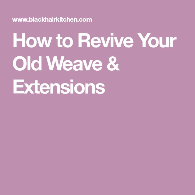 How to Revive Your Old Weave & Extensions