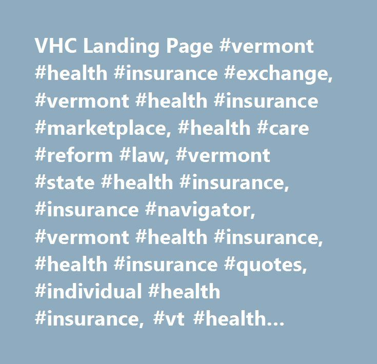 VHC Landing Page #vermont #health #insurance #exchange, #vermont #health #insurance #marketplace, #health #care #reform #law, #vermont #state #health #insurance, #insurance #navigator, #vermont #health #insurance, #health #insurance #quotes, #individual #health #insurance, #vt #health #connect #contact, #vt #health #connect #phone #number…