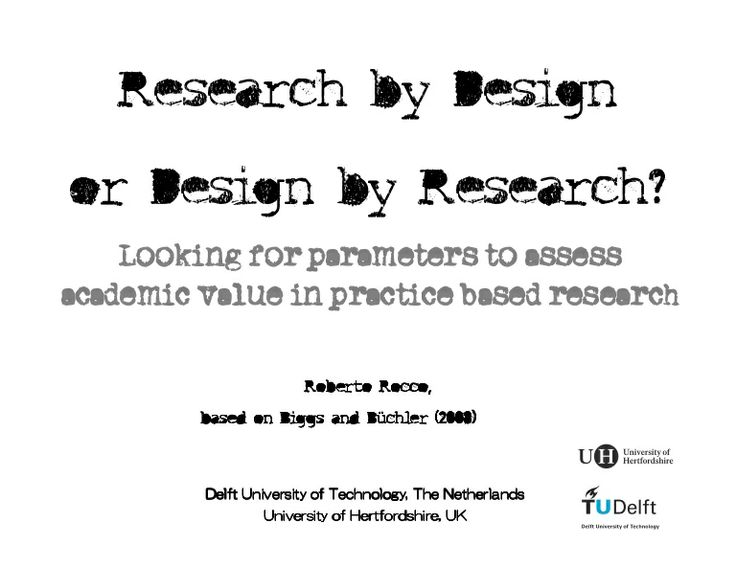research-by-design-1528328 by Roberto  Rocco DELFT Tu via Slideshare This presentation was prepared for the course of methodology at the faculty of Architecture of the Delft University of Technology. It builds on the ideas of Biggs and Buchler (2008) abou