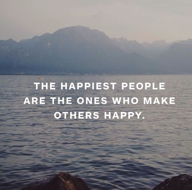 The happiest people are the ones who make others happy