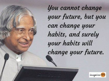 Abdul Kalam : You cannot change your future, but you can change your habits, and surely your habits will change your future.