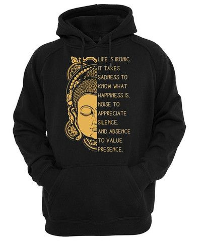 life is ironic it takes sadness to know what happiness is Hoodie #shirt #tanktop #tops #tees #tee  #graphictees #tumblrshirt #hoodie #unisex clothing