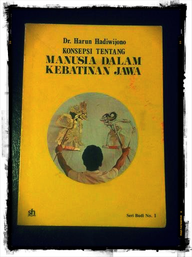 Konsepsi Tentang Manusia Dalam Kebatinan Jawa by Dr. Harun Hadiwijono. Paperback: 152 pages. Publisher: Sinar Harapan, 1983.