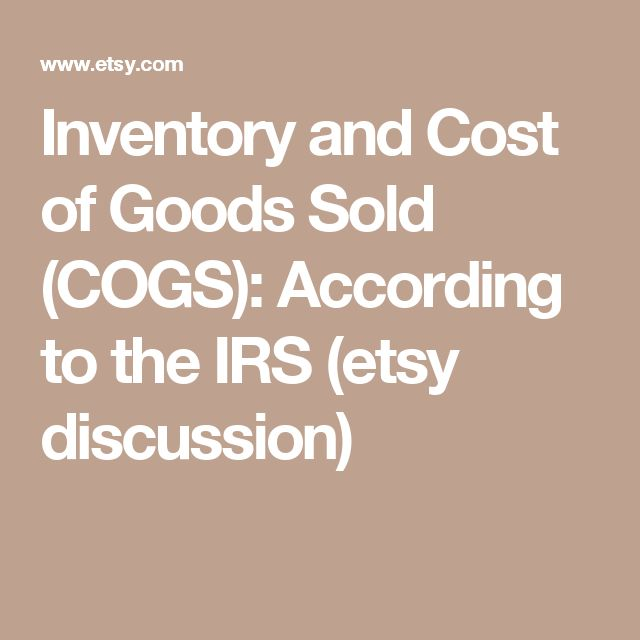 Inventory and Cost of Goods Sold (COGS): According to the IRS (etsy discussion)
