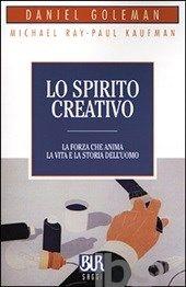 Lo spirito creativo - Goleman Daniel; Ray Michael; Kaufman Paul - Libro - BUR Biblioteca Univ. Rizzoli - La Scala. Saggi - IBS