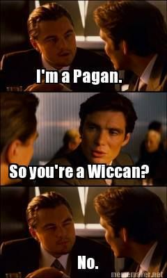 Tehehe. I am Wiccan, but I still got a giggle out of this. I love his face at the bottom. Figured those that don't follow the Wiccan path and get this, may too.   Edit: For those asking the difference. All Protestants are Christian, but not all Christians are Protestant. Pagan is the word for the tree and Wiccan is a branch.