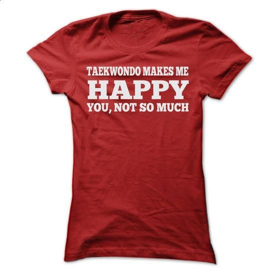 TAEKWONDO MAKES ME HAPPY T SHIRTS - #customized hoodies #dc hoodies. I WANT THIS => https://www.sunfrog.com/Sports/TAEKWONDO-MAKES-ME-HAPPY-T-SHIRTS-Ladies.html?60505
