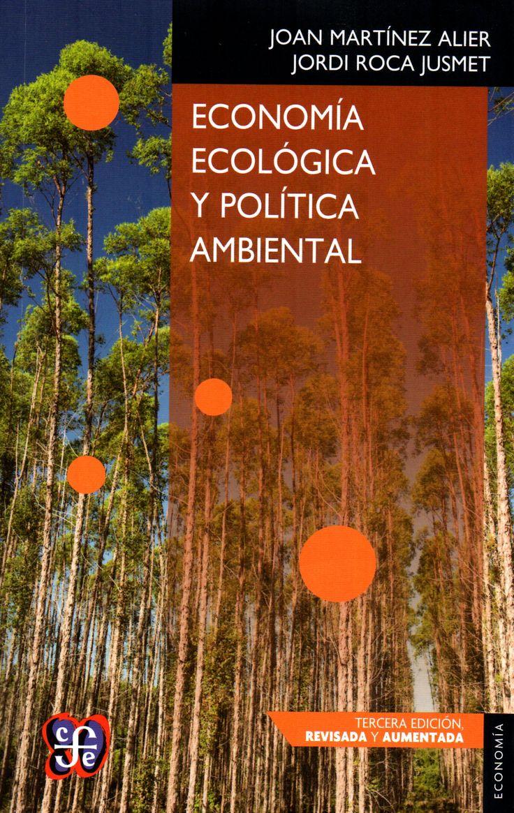Economía ecológica y política ambiental / Joan Martínez Alier, Jordi Roca Jusmet. (Fondo de Cultura Económica, 2013) / HC 79.E5 M26 2013 Cita bibliográfica: http://www.worldcat.org/title/economia-ecologica-y-politica-ambiental/oclc/870408014?page=citation