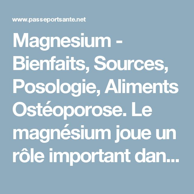 Magnesium - Bienfaits, Sources, Posologie, Aliments  Ostéoporose. Le magnésium joue un rôle important dans le métabolisme osseux et le maintien de la densité osseuse52. On a récemment démontré qu'une carence en magnésium causait l'ostéoporose chez des rats de laboratoire54.  Chez l'être humain, des études épidémiologiques ont établi une association entre l'apport en magnésium (aliments et suppléments) et la densité osseuse chez les personnes à la peau blanche55.Elles confirment aussi que la…