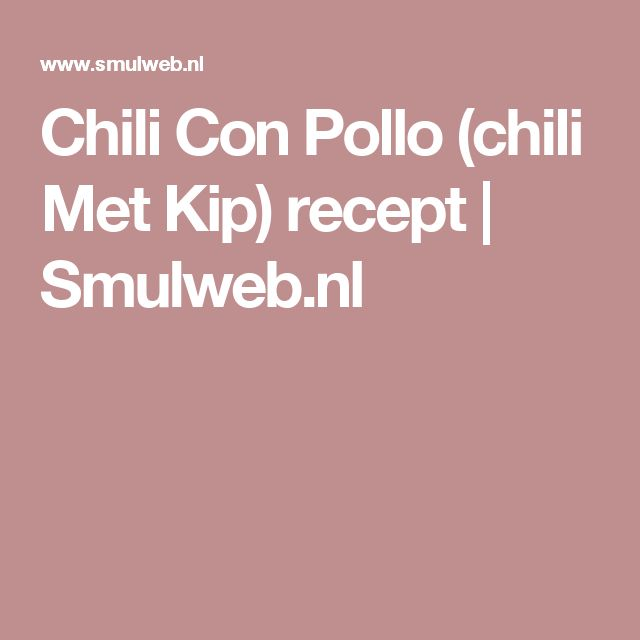 Chili Con Pollo (chili Met Kip) recept   Smulweb.nl