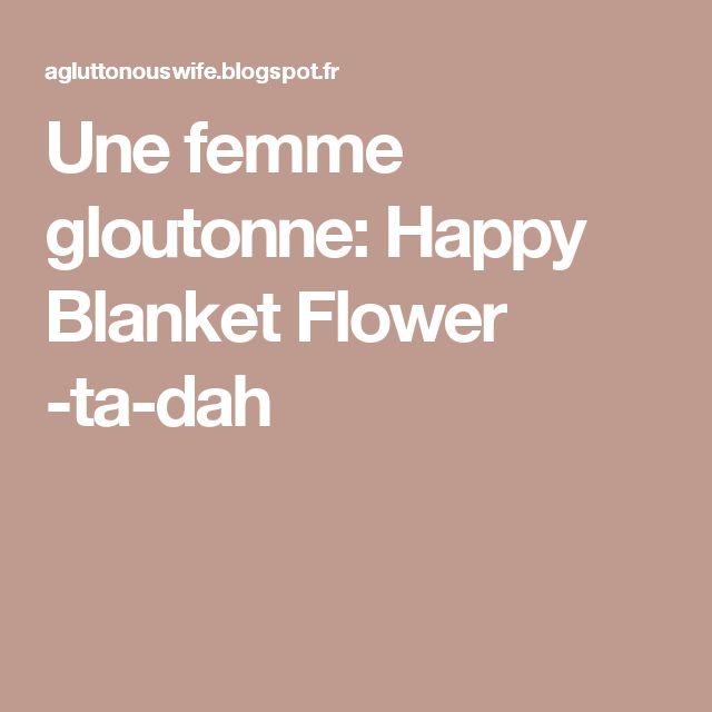 Une femme gloutonne: Happy Blanket Flower -ta-dah