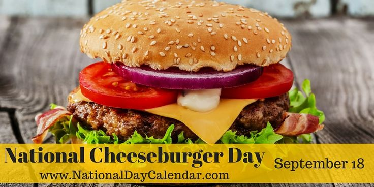 NATIONAL CHEESEBURGER DAY – September 18 | National Day Calendar