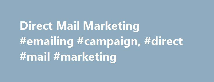 Direct Mail Marketing #emailing #campaign, #direct #mail #marketing http://omaha.nef2.com/direct-mail-marketing-emailing-campaign-direct-mail-marketing/  # Direct Mail Marketing Direct Mail Marketing As a small business owner, you need to acquire new customers but may not know how to find them. Here are some basic direct mail marketing tips and strategies to simplify the process of generating leads and converting them into new customers. What is Direct Mail Marketing? Direct marketing is a…