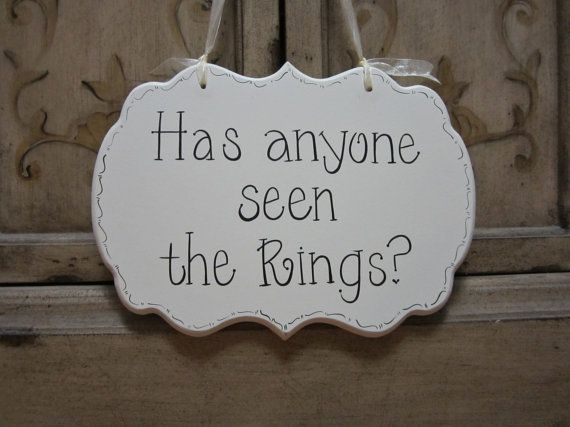 """Hand Painted Wooden Shabby Chic Wedding Sign / Ring Bearer Sign / Funny Ring Bearer Sign, """"Has anyone seen the Rings."""" on Etsy, $26.00  Hahaha"""