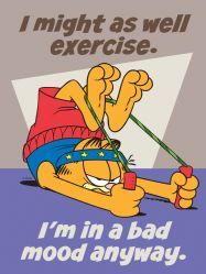 Garfield. Working out does help my mood, usually! :)