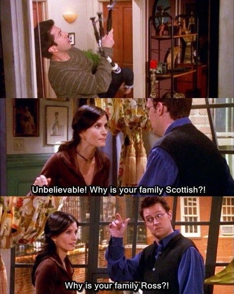 Why is your family ross? ?? Looool Funny Friends Tv Show Quotes