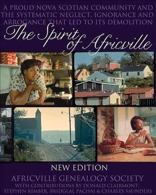971.6225 SPI-The Spirit of Africville -  For more than 150 years, Africville endured as a community of African Nova Scotian families. In the 1960s, Halifax's city government decided to acquire the land and demolish the houses. Africville was demolished, but the spirit of the community lived on. The Halifax Regional Municipality publically apologized in early 2010 to the former Africville residents and descendants for what they endured.