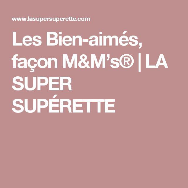 Les Bien-aimés, façon M&M's® | LA SUPER SUPÉRETTE