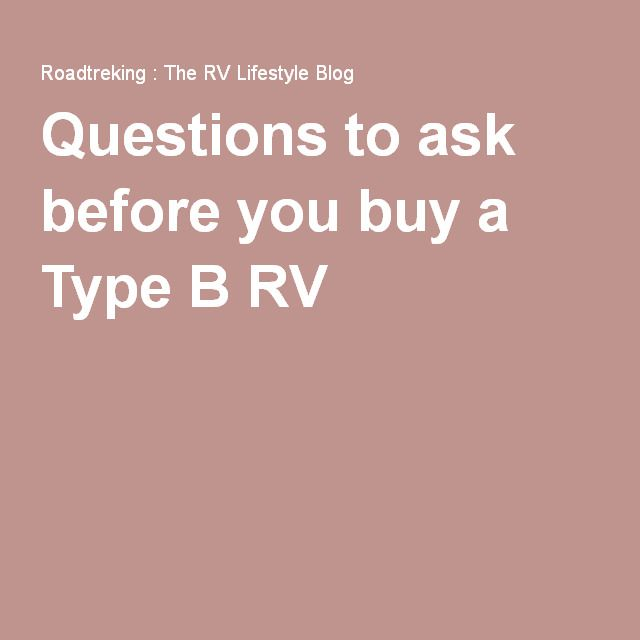 Questions to ask before you buy a Type B RV