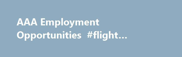 AAA Employment Opportunities #flight #tickets #prices http://travel.remmont.com/aaa-employment-opportunities-flight-tickets-prices/  #travel agents jobs # Travel Agency Our travel agency is among the largest in the nation, with all our sales professionals dedicated to one goal – ensuring Members have a memorable vacation experience. With our exclusive portfolio of AAA-branded products, our clients enjoy unique, engaging experiences that can't be found anywhere else. And with more […]The post…