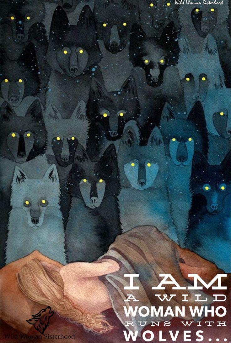 I am a Wild Woman who runs with Wolves.. WILD WOMAN SISTERHOOD™…