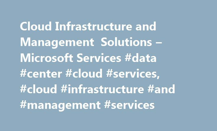 Cloud Infrastructure and Management Solutions – Microsoft Services #data #center #cloud #services, #cloud #infrastructure #and #management #services http://tennessee.remmont.com/cloud-infrastructure-and-management-solutions-microsoft-services-data-center-cloud-services-cloud-infrastructure-and-management-services/  # Cloud Infrastructure and Management Services Cloud computing is a key enabler of digital business transformation. Delivering high-quality, cost-effective, and secure application…