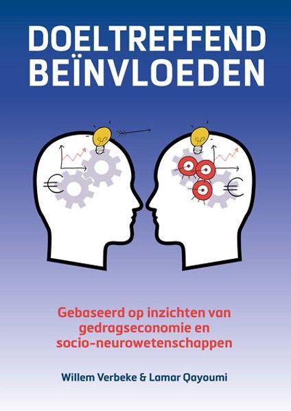 Doeltreffend beïnvloeden : gebaseerd op inzichten van gedragseconomie en socio-neurowetenschappen -  Verbeke, Willem -  plaats 419 # Toegepaste psychologie