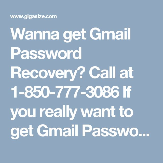 Wanna get Gmail Password Recovery? Call at 1-850-777-3086 If you really want to get Gmail Password Recovery, try our number 1-850-777-3086 and talk to our technicians. Here, our techies will let you know about getting back lost Gmail account password and you would be able to use your Gmail account once again. So, getting in touch with us will be beneficial for you. http://www.mailsupportnumber.com/gmail-change-forgot-password-recovery-reset.html