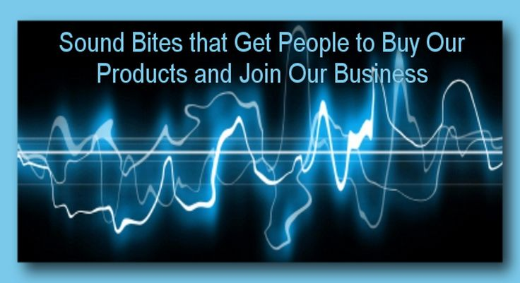 """""""Sound Bites that Get People to Buy Our Products and Join Our Business"""" Sound Bites What describes most of the prospects that we meet BEFORE introducing them to sound bites? Low attention span – Very little listening skills – Memory loss at an all-time high.   #best sound bites ever #famous sound bites #free sound bites #instant sales #join our business #skincare and cosmetics #sound bites #sound bites download #sound bites examples #soundbites definition #trigger"""