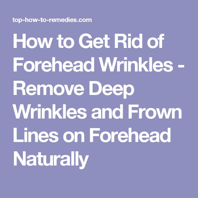 How to Get Rid of Forehead Wrinkles - Remove Deep Wrinkles and Frown Lines on Forehead Naturally