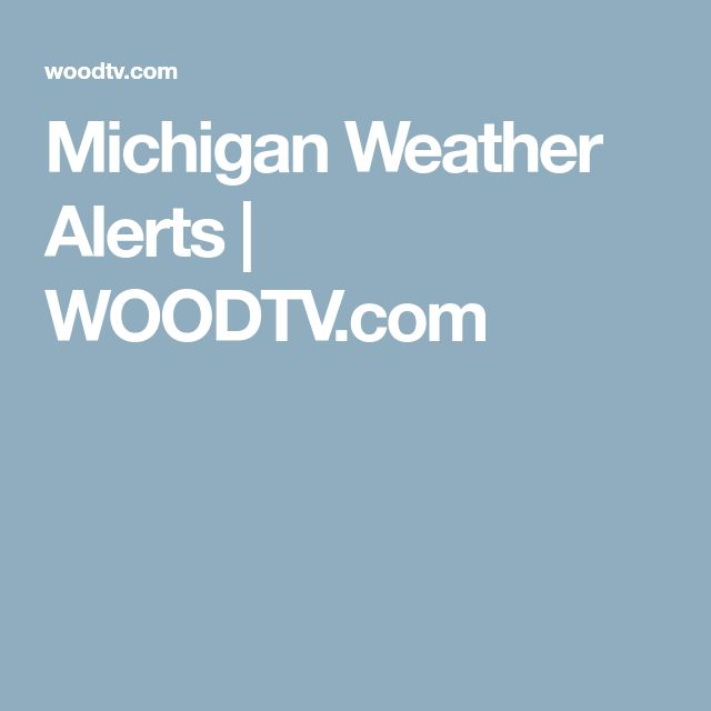 Michigan Weather Alerts | WOODTV.com
