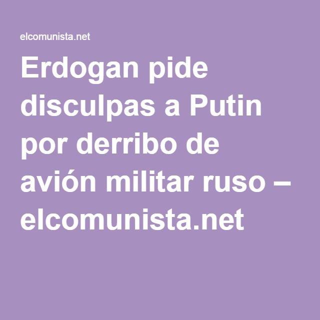 Erdogan pide disculpas a Putin por derribo de avión militar ruso – elcomunista.net