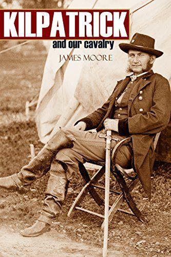 Impulsive Profane Sometimes Reckless Cavalry Commander Kilpatrick
