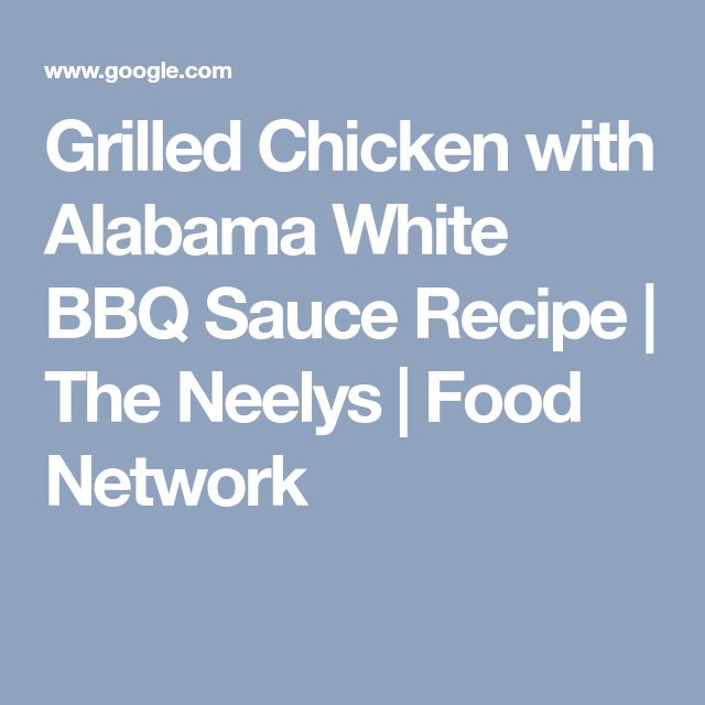 Grilled Chicken with Alabama White BBQ Sauce Recipe | The Neelys | Food Network