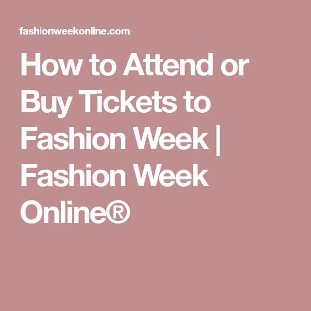 How to Attend or Buy Tickets to Fashion Week | Fashion Week Online®