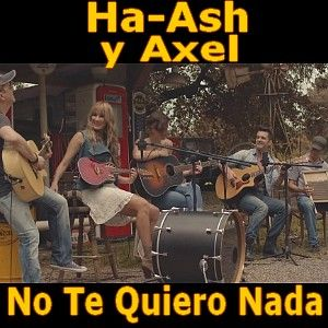 Acordes D Canciones: Ha-Ash - No Te Quiero Nada ft. Axel