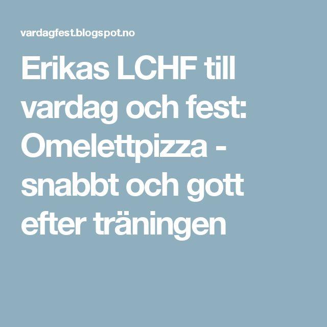 Erikas LCHF till vardag och fest: Omelettpizza - snabbt och gott efter träningen