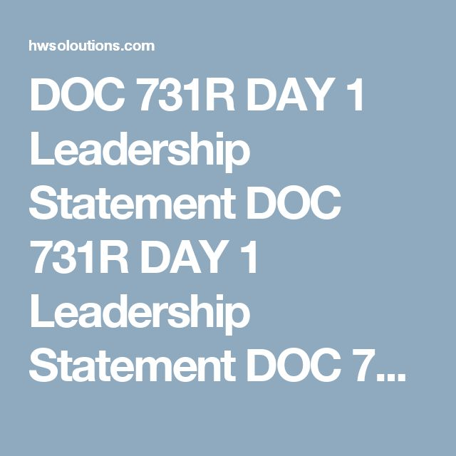 DOC 731R DAY 1 Leadership Statement DOC 731R DAY 1 Leadership Statement DOC 731R DAY 1 Leadership Statement Resource: Prepared Leadership Statement, Initial Leadership Scoring Guide  Presentthese statements to the class as a baseline for leadership assessment and development throughout the course. These statements serve as the initial input for cycles of feedback that will occur in the course, creating a context from which you may expand or redefine your formal leadership, peer leadership…
