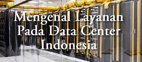 Data Center Tier III Jakarta - Indonesia: Mengenal Layanan Yang Ada Pada Data Center Indones...