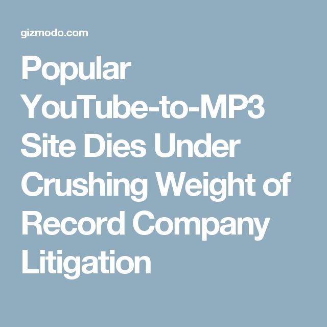 Popular YouTube-to-MP3 Site Dies Under Crushing Weight of Record Company Litigation