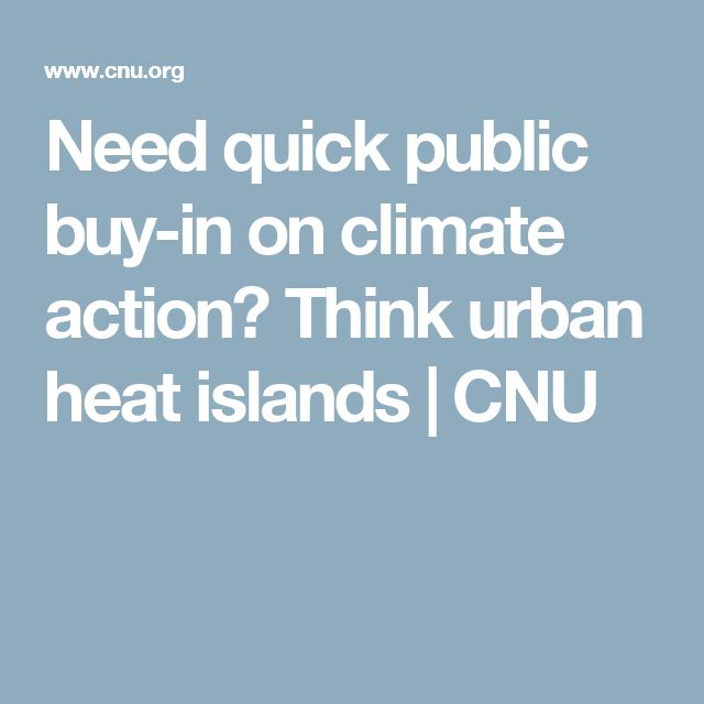 Need quick public buy-in on climate action? Think urban heat islands | CNU