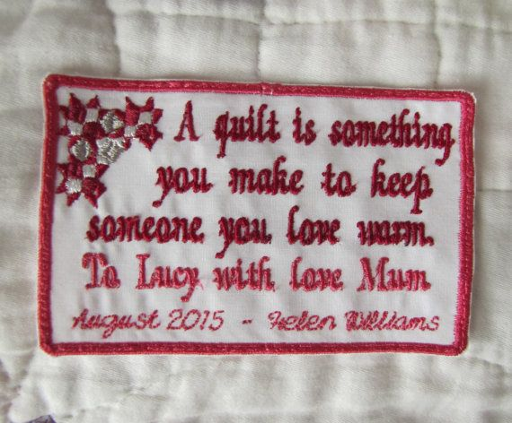 This is an embroidered label for your special handmade project. I use mine sewn into the corner of my quilt to add that special keepsake value.  I